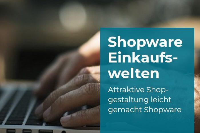 Shopware Einkaufswelten für emotionales Shopping